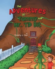 The Adventures of Tommy and Mr. Tid Bit ebook by Timothy J. Dell