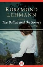 The Ballad and the Source ebook by Rosamond Lehmann