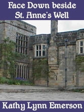 Face Down beside St. Anne's Well ebook by Kathy Lynn Emerson