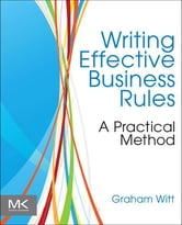 Writing Effective Business Rules ebook by Graham Witt