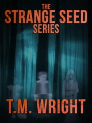 The Strange Seed Series ebook by T.M. Wright