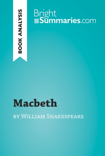 Macbeth by William Shakespeare (Book Analysis) - Complete Summary and Book Analysis ebook by Bright Summaries