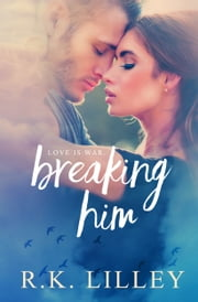 Breaking Him ebook by R.K. Lilley