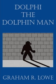 Dolphi the Dolphin Man ebook by Lowe,Graham R.