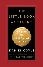The Little Book of Talent - 52 Tips for Improving Your Skills ebook by Daniel Coyle