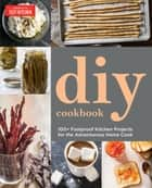 The Do-It-Yourself Cookbook - Can It, Cure It, Churn It, Brew It ebook by