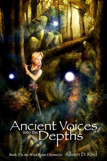 Ancient Voices: Into the Depths - Wind Rider Chronicles, #2 ebook by Allison D. Reid