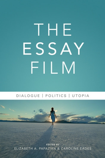 The Essay Film - Dialogue, Politics, Utopia ebook by