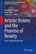 Artistic Visions and the Promise of Beauty - Cross-Cultural Perspectives ebook by Kathleen M. Higgins, Shakti Maira, Sonia Sikka