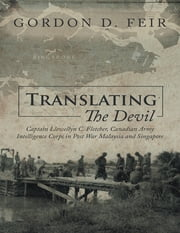 Translating the Devil: Captain Llewellyn C Fletcher Canadian Army Intelligence Corps In Post War Malaysia and Singapore ebook by Gordon D. Feir