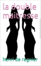 la double maitresse ebook by henri de reignier
