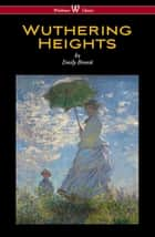 Wuthering Heights (Wisehouse Classics Edition) ebook by Emily Brontë
