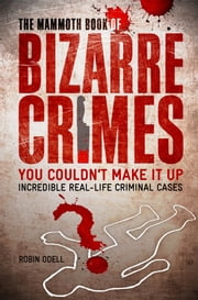The Mammoth Book of Bizarre Crimes ebook by Robin Odell