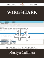 Wireshark 44 Success Secrets - 44 Most Asked Questions On Wireshark - What You Need To Know ebook by Marilyn Callahan
