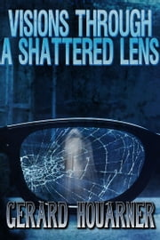 Visions Through a Shattered Lens ebook by Gerard Houarner