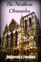 The Northern Chronicles ebook by Deborah.C. Foulkes