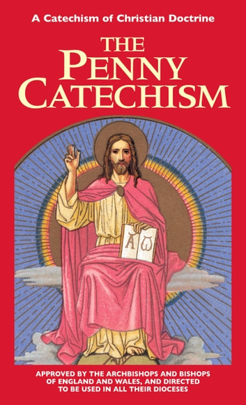The Penny Catechism - A Catechism of Christian Doctrine ebook by Anonymous