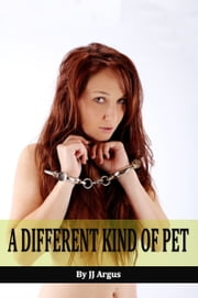 A Different Kind of Pet ebook by JJ Argus