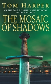 The Mosaic Of Shadows ebook by Tom Harper