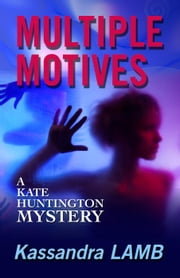MULTIPLE MOTIVES - A Kate Huntington Mystery, #1 ebook by Kassandra Lamb