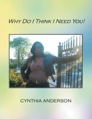 Why Do I Think I Need You! ebook by Cynthia Anderson