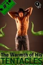 The Warmth of His Tentacles ebook by Natasha Valkyrie