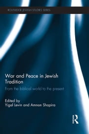 War and Peace in Jewish Tradition - From the Biblical World to the Present ebook by Yigal Levin,Amnon Shapira