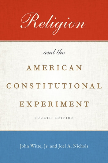 Religion And The American Constitutional Experiment Ebook By John