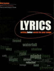 Lyrics - Writing Better Words for Your Songs ebook by Rikky Rooksby