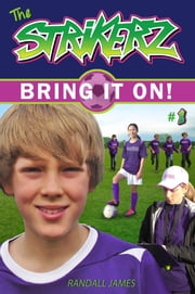 The StrikerZ: Bring it on! ebook by Randall James