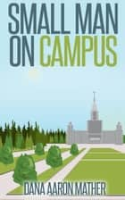 Small Man on Campus ebook by Dana Aaron Mather
