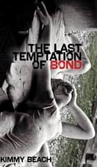 The Last Temptation of Bond ebook by Kimmy Beach