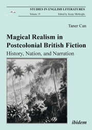Magical Realism in Postcolonial British Fiction - History, Nation, and Narration ebook by Taner Can