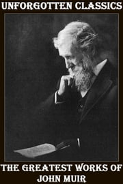 The Greatest Works of John Muir ebook by John Muir