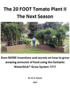 The 20 Foot Tomato Plant II The Next Season eBook by Jon R. Dewey
