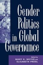 Gender Politics in Global Governance ebook by Mary K. Meyer,Elisabeth Prügl