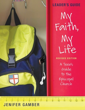 My Faith, My Life: Leader's Guide (Revised Edition) ebook by Jenifer Gamber