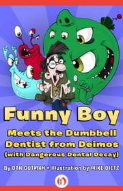 Funny Boy Meets the Dumbbell Dentist from Deimos (with Dangerous Dental Decay) ebook by Dan Gutman,Mike Dietz