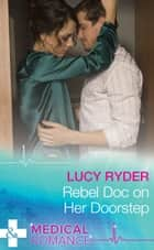 Rebel Doc On Her Doorstep (Mills & Boon Medical) (Rebels of Port St. John's) 電子書籍 by Lucy Ryder