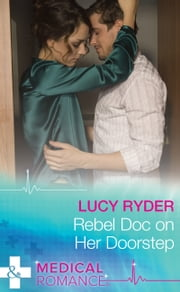 Rebel Doc On Her Doorstep (Mills & Boon Medical) (Rebels of Port St. John's) ebook by Lucy Ryder