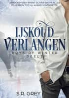 IJskoud Verlangen - Boys of Winter, #1 ebook by S.R. Grey