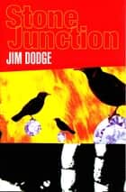 Stone Junction ebook by Jim Dodge, Thomas Pynchon