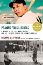 Praying for Gil Hodges ebook by Thomas Oliphant