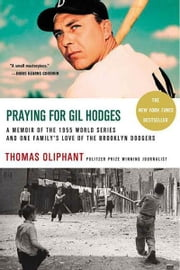 Praying for Gil Hodges - A Memoir of the 1955 World Series and One Family's Love of the Brooklyn Dodgers ebook by Thomas Oliphant