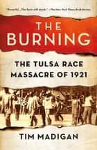 The Burning - The Tulsa Race Massacre of 1921 ebook by Tim Madigan