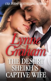 The Desert Sheikh's Captive Wife ebook by Lynne Graham