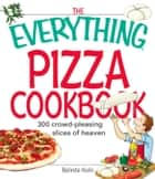 The Everything Pizza Cookbook - 300 Crowd-Pleasing Slices of Heaven ebook by Belinda Hulin