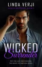 Wicked Surrender - Hollis Brothers, #3 ebook by Linda Verji