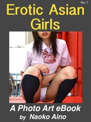 Erotic Asian Girls, No. 7 ebook by Naoko Aino