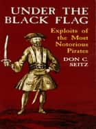 Under the Black Flag ebook by Don C. Seitz